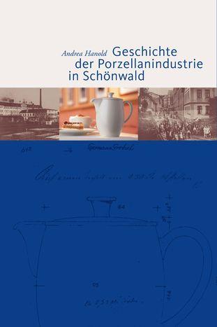 Andrea Hanold - Geschichte der Porzellanindustrie in Schönwald