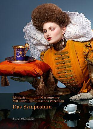 Königstraum und Massenware. 300 Jahre europäisches Porzellan DAS SYMOSIUM